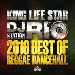 2016年にリリースされたヒットチ ューン!【MixCD】DJ Rio Station -2016 Best Of Reggae Dancehall- / King Life Star【M便 1/12】