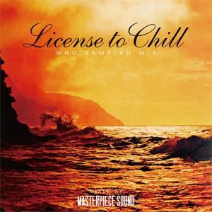 ドライブやChill Timeのお供に是非。。。【洋楽 MixCD・MIX CD】License To Chill -Who Sampled Mix- / Masterpiece Sound【M便 1/12】