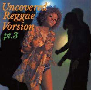 ■10月末発売予定【洋楽CD・洋楽 MixCD】Uncovered -Reggae Version- Pt.3 / Muro
