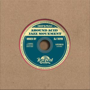 ジャズ・ファンク・ソウル・Drip With Music #3 -Around Acid Jazz Movement- / DJ TKYM