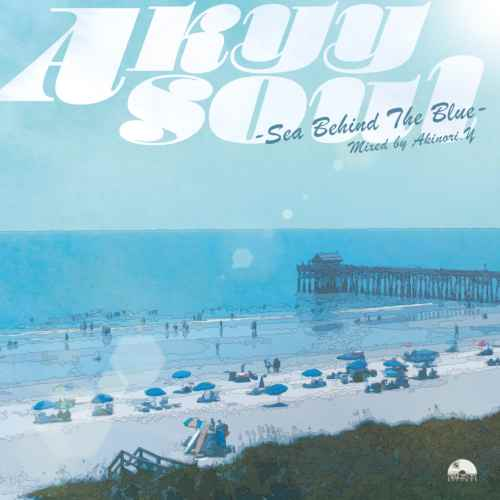 Akinori.Y オールドスクールAkyy Soul -Sea Behind The Blue- / Akinori.Y