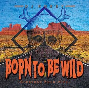 Rockをメインに選曲&Mix!!!【洋楽 MixCD・MIX CD】Born To Be Wild -Greatest Rock Hits- / DJ Bobby【M便 2/12】