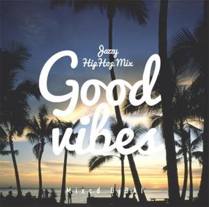気持ちい時期にぴったりな大人HIPHOP!【洋楽 MixCD・MIX CD】Good Vibes -Jazzy Hip Hop- / DJ Dai【M便 2/12】