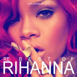 Re:Best Of Rihanna / Tape Worm Project【M便 1/12】