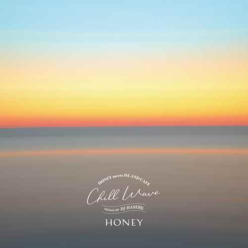DJ Hasebe ハセベ ビーチ チルアウト カフェHoney meets Island Cafe -Chill Wave- / DJ Hasebe