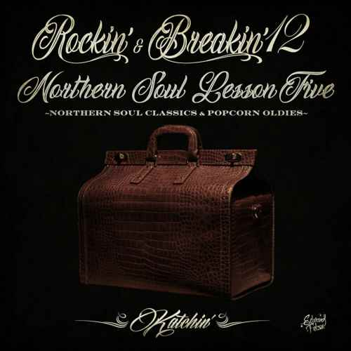 ノーザンソウル カッチン R&B ポップコーンRockin'& Breakin' 12 -Northern Soul Lesson Four- Northern Soul Classics & Popcorn Oldies / Katchin'