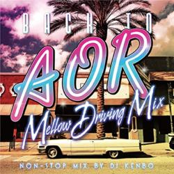 70~80年代のAorの名曲をノンストップミックス!【MixCD】Back To Aor -Mellow Driving Non Stop Mix- / DJ Ken-bo【M便 2/12】
