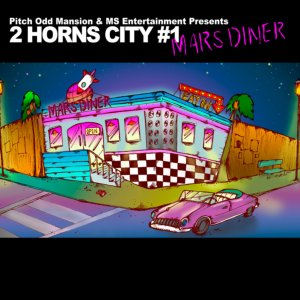 ヒップホップ・日本語ラップPitch Odd Mansion & MS Entertainment Presents 「2 Horns City #1」 -Mars Diner- / V.A