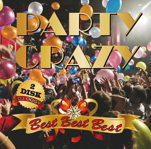 神選曲でお送りするパーティーMix!【洋楽CD・MixCD】Party Crazy Best Best Best (2CD) / DJ Oggy【M便 2/12】