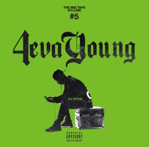 ヒップホップ・日本語ラップThe Mix Tape Volume #5 -4eva Young- / DJ Ryow