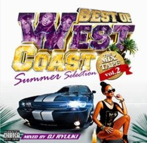 DJ Ryuuki リュウキ ウエストコースト ウエッサイ 夏Best Of West Coast The Mix Tape Vol.2 -Summer Sellection- / DJ Ryuuki