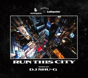 NYで活躍中の彼ならでは!最高峰ジャンルレスMix!【洋楽 MixCD・MIX CD】Run This City / Reed Space x Lafayette x DJ Shu-G【M便 2/12】
